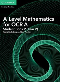 A Level Mathematics for OCR A Student Book 2 (Year 2) by Vesna Kadelburg, Ben Woolley (9781316644300) - PaperBack - Education Teaching Guides