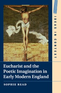 Eucharist and the Poetic Imagination in Early Modern England by Sophie Read (9781316648513) - PaperBack - Reference