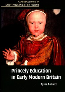 Princely Education in Early Modern Britain by Aysha Pollnitz (9781316648551) - PaperBack - History European