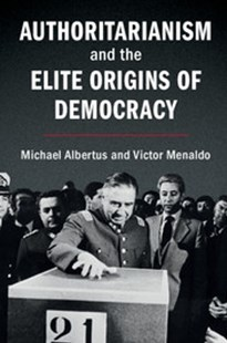Authoritarianism and the Elite Origins of Democracy by Michael Albertus, Victor Menaldo (9781316649039) - PaperBack - Business & Finance Ecommerce