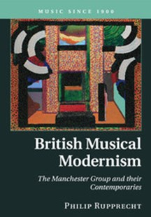 British Musical Modernism by Philip Rupprecht (9781316649527) - PaperBack - Art & Architecture Art History
