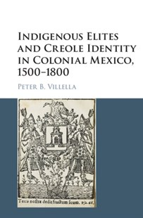 (ebook) Indigenous Elites and Creole Identity in Colonial Mexico, 1500-1800 - History Latin America