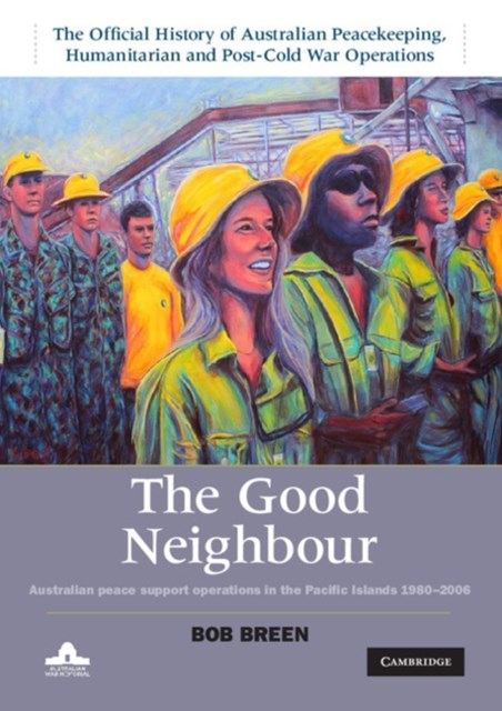 Good Neighbour: Volume 5, The Official History of Australian Peacekeeping, Humanitarian and Post-Cold War Operations
