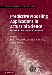 (ebook) Predictive Modeling Applications in Actuarial Science: Volume 2, Case Studies in Insurance - Business & Finance Ecommerce