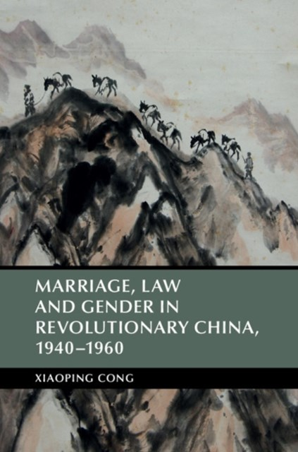Marriage, Law and Gender in Revolutionary China, 1940-1960