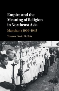 (ebook) Empire and the Meaning of Religion in Northeast Asia - History Asia