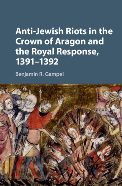 Anti-Jewish Riots in the Crown of Aragon and the Royal Response, 1391-1392