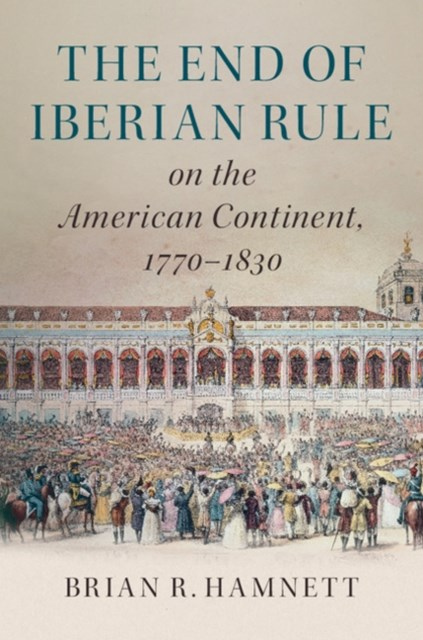 End of Iberian Rule on the American Continent, 1770-1830