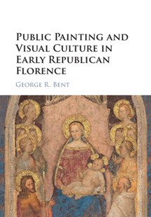 (ebook) Public Painting and Visual Culture in Early Republican Florence - Art & Architecture Art History