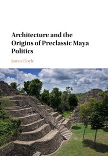 (ebook) Architecture and the Origins of Preclassic Maya Politics - Art & Architecture Architecture