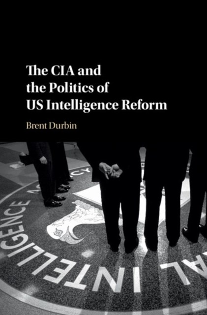 CIA and the Politics of US Intelligence Reform
