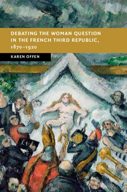Debating the Woman Question in the French Third Republic, 1870-1920