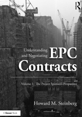 Understanding and Negotiating EPC Contracts, Volume 1