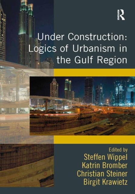 (ebook) Under Construction: Logics of Urbanism in the Gulf Region