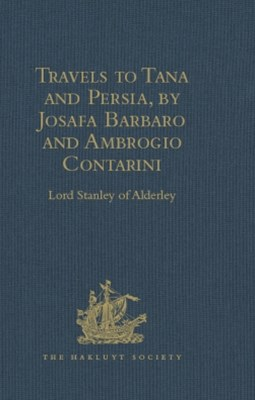 Travels to Tana and Persia, by Josafa Barbaro and Ambrogio Contarini