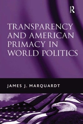 Transparency and American Primacy in World Politics