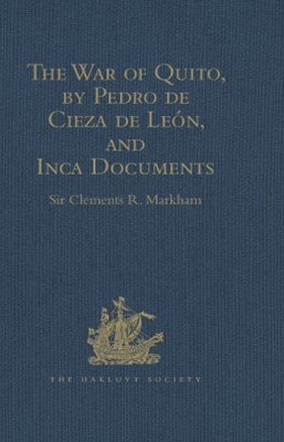 The War of Quito, by Pedro de Cieza de León, and Inca Documents