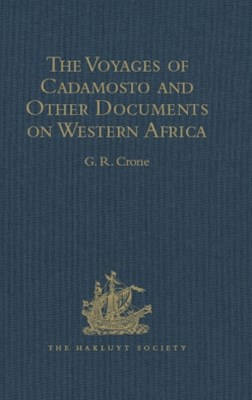 The Voyages of Cadamosto and Other Documents on Western Africa in the Second Half of the Fifteenth Century