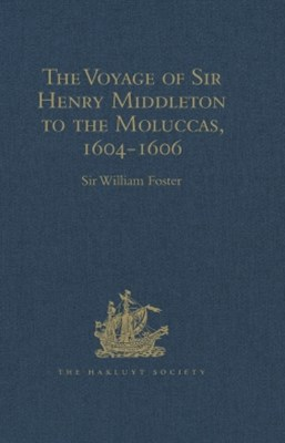 The Voyage of Sir Henry Middleton to the Moluccas, 1604-1606