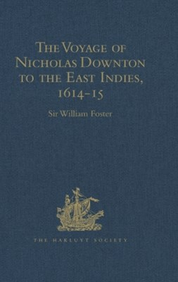 The Voyage of Nicholas Downton to the East Indies,1614-15