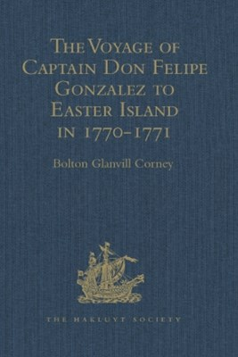 (ebook) The Voyage of Captain Don Felipe Gonzalez in the Ship of the Line San Lorenzo, with the Frigate Santa Rosalia in Company, to Easter Island in 1770-1