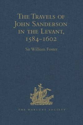 The Travels of John Sanderson in the Levant,1584-1602