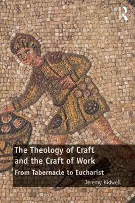 Theology of Craft and the Craft of Work