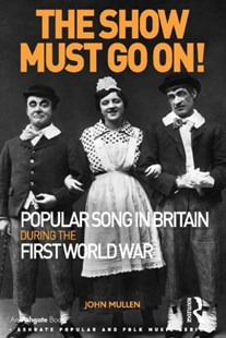 (ebook) The Show Must Go On! Popular Song in Britain During the First World War - Entertainment Music General