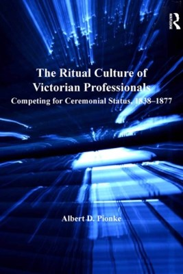 The Ritual Culture of Victorian Professionals
