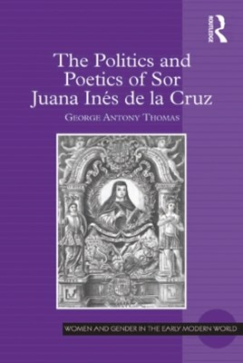 The Politics and Poetics of Sor Juana Inés de la Cruz
