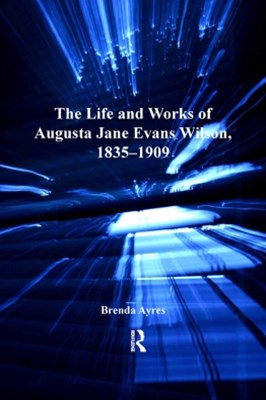 (ebook) The Life and Works of Augusta Jane Evans Wilson, 1835–1909