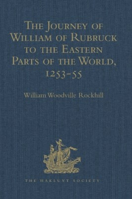 The Journey of William of Rubruck to the Eastern Parts of the World, 1253-55