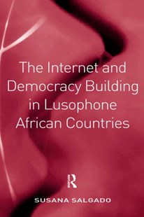 (ebook) The Internet and Democracy Building in Lusophone African Countries - History African