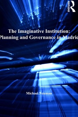 The Imaginative Institution: Planning and Governance in Madrid