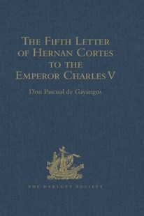 (ebook) Fifth Letter of Hernan Cortes to the Emperor Charles V, Containing an Account of his Expedition to Honduras - History Modern