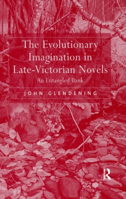 The Evolutionary Imagination in Late-Victorian Novels