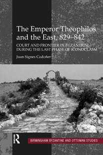 (ebook) Emperor Theophilos and the East, 829-842 - History Ancient & Medieval History