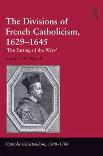 (ebook) The Divisions of French Catholicism, 1629–1645 - Religion & Spirituality Christianity