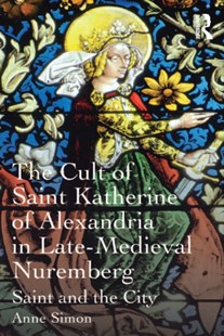 (ebook) The Cult of Saint Katherine of Alexandria in Late-Medieval Nuremberg - Business & Finance Ecommerce