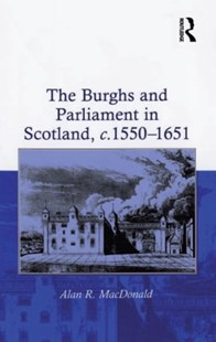 (ebook) Burghs and Parliament in Scotland, c. 1550-1651 - History European