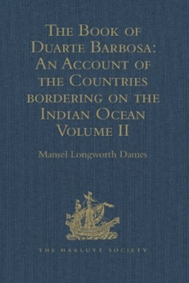 The Book of Duarte Barbosa: An Account of the Countries bordering on the Indian Ocean and their Inhabitants
