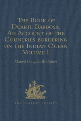 The Book of Duarte Barbosa, An Account of the Countries bordering on the Indian Ocean and their Inhabitants