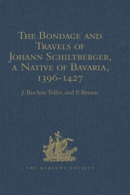 The Bondage and Travels of Johann Schiltberger, a Native of Bavaria, in Europe, Asia, and Africa, 1396-1427
