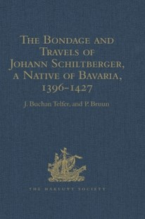 (ebook) The Bondage and Travels of Johann Schiltberger, a Native of Bavaria, in Europe, Asia, and Africa, 1396-1427 - History Ancient & Medieval History