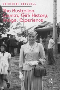 (ebook) The Australian Country Girl: History, Image, Experience - History