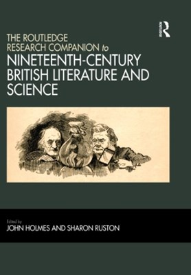 Routledge Research Companion to Nineteenth-Century British Literature and Science