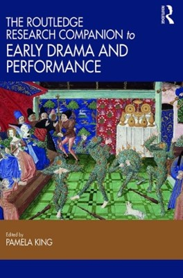 Routledge Research Companion to Early Drama and Performance