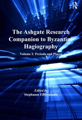 The Ashgate Research Companion to Byzantine Hagiography