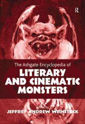 Ashgate Encyclopedia of Literary and Cinematic Monsters