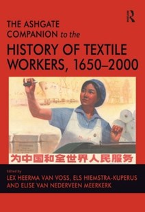 (ebook) The Ashgate Companion to the History of Textile Workers, 1650–2000 - Business & Finance Organisation & Operations